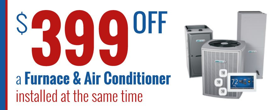 Save $399 when you have a furnace and air conditioner installed at the same time!